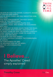 I Believe...: The Apostles' Creed Simply Explained  -     By: Timothy Cross