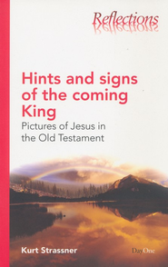 Hints and Signs of the Coming King: Pictures of Jesus in the Old Testament  -     By: Kurt Strassner