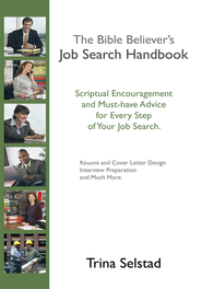 The Bible Believer's Job Search Handbook: Scriptural Encouragement and Must-have Advice for Every Step of Your Job Search. - eBook  -     By: Trina Selstad