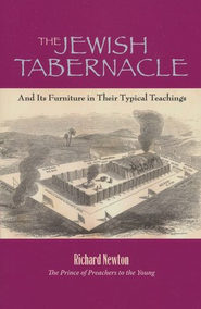 The Jewish Tabernacle: And Its Furniture In Their Typical Teachings  -     By: Richard Newton