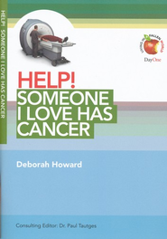 HELP! Someone I Love Has Cancer  -     Edited By: Paul Tautges     By: Deborah Howard