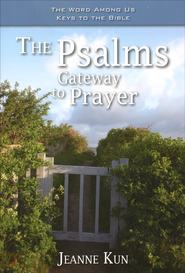 The Psalms: Gateway to Prayer  -              By: Jeanne Kun