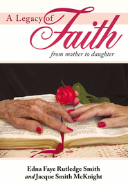 A Legacy of Faith: From Mother to Daughter - eBook  -     By: Edna Faye Rutledge Smith