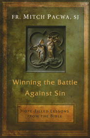 Winning the Battle Against Sin: Hope-Filled Lessons from the Bible  -              By: Father Mitch Pacwa S.J.