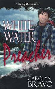 White Water Preacher  -     By: Carolyn Bravo