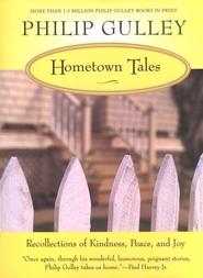 Hometown Tales: Recollections of Kindness, Peace and Joy  -              By: Philip Gulley