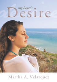 My Heart's Desire - eBook  -     By: Martha A. Velazquez