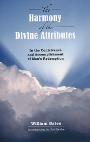 The Harmony of the Divine Attributes: In the Contrivance & Accomplishment of Man's Redemption  -     By: William Bates