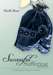 Successful Suffering: PART ONE: Transformation: From Fear to Faith - eBook  -     By: Shelli Ross