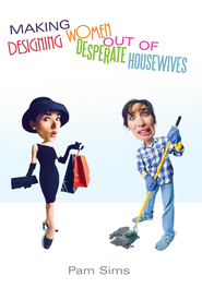 Making Designing Women Out of Desperate Housewives - eBook  -     By: Pam Sims