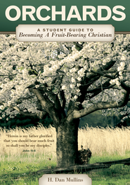 Orchards: A Student Guide to Becoming A Fruit-Bearing Christian - eBook  -     By: Dan H. Mullins