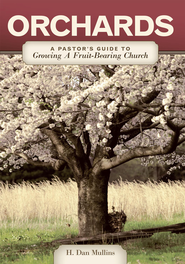 Orchards: A Pastor's Guide to Growing A Fruit-Bearing Church - eBook  -     By: Dan H. Mullins