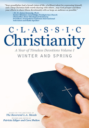 Classic Christianity: A Year of Timeless Devotions Volume I Winter and Spring: A Year of Timeless Devotions Volume I Winter and Spring - eBook  -     By: Patricia Ediger, Cara Shelton