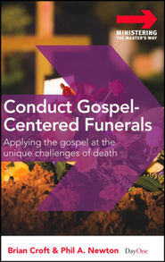 Conduct Gospel-Centered Funerals: Applying the Gospel at the Unique Challenges of Death  -     By: Brian Croft, Phil A. Newton
