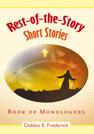Rest-of-the-Story Short Stories: Book of Monologues - eBook  -     By: Debbie E. Frederick