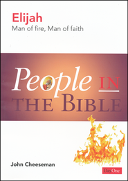 People in the Bible -Elijah: Man of Fire, Man of Faith  -     By: John Cheeseman