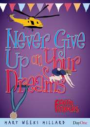 Never Give Up On Your Dreams  -     By: Mary Weeks Millard