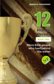 Twelve Hidden Heroes, NT: More Bible People Who Lived Behind the Scenes, Book 2  -     By: Rebecca Parkinson