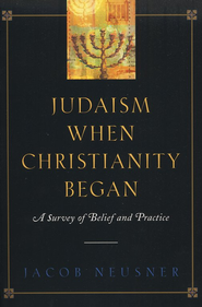 Judaism When Christianity Began: A Survey of Belief and Practice  -     By: Jacob Neusner