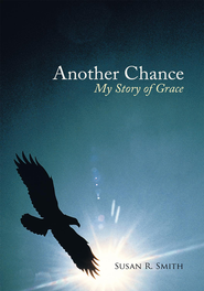 Another Chance: My Story of Grace - eBook  -     By: Susan R. Smith
