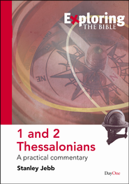 Exploring the Bible: 1 and 2 Thessalonians A Practical Commentary  -     By: Stanley Jebb