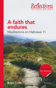 A Faith that Endures: Meditations on Hebrews 11  -              By: Brian Croft