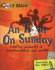 An Hour on Sunday: Creating Moments of Transformation          -     By: Nancy Beach