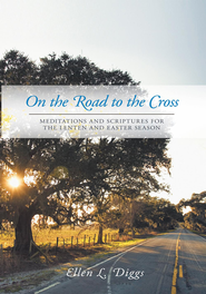 On the Road to the Cross: Meditations and Scriptures for the Lenten and Easter Season - eBook  -     By: Ellen L. Diggs