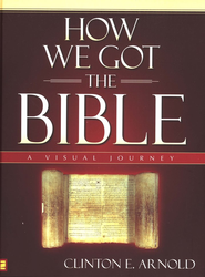 How We Got The Bible: A Visual Journey   -     By: Clinton E. Arnold