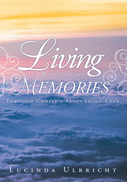Living Beyond the Memories: Through Christ's Astounding Love - eBook  -     By: Lucinda Ulbricht
