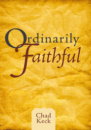 Ordinarily Faithful - eBook  -     By: Chad Keck