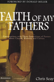 Faith of My Fathers: Conversations with Three Generations of Pastors about Church, Ministry, and Culture  -     By: Chris Seay