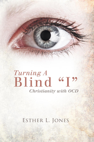 Turning A Blind I: Christianity with OCD - eBook  -     By: Esther L. Jones