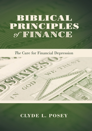 Biblical Principles of Finance: The Cure for Financial Depression - eBook  -     By: Clyde L. Posey