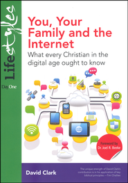 You, Your Family and the Internet: What Every Christian in the Digital Age Ought to Know  -              By: David Clark