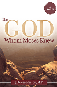 The God Whom Moses Knew: A Novel - eBook  -     By: Roger J. Nelson M.D.
