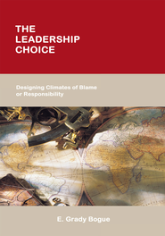 The Leadership Choice: Designing Climates of Blame or Responsibility - eBook  -     By: Grady E. Bogue