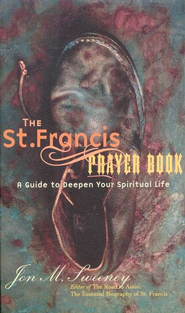 The St. Francis Prayer Book: A Guide to Deepen Your Spiritual Life  -     By: Jon M. Sweeney