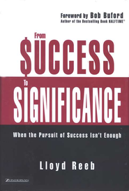 From Success To Significance: When the Pursuit of Success Isn't Enough  -     By: Lloyd Reeb