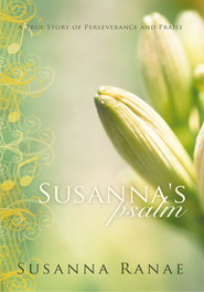 Susanna's Psalm: A True Story of Perseverance and Praise - eBook  -     By: Susanna Ranae