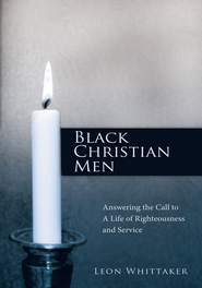 Black Christian Men: Answering the Call to A Life of Righteousness and Service - eBook  -     By: Leon Whittaker