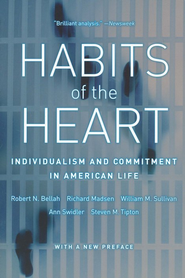 Habits of the Heart:  Individualism and Commitment in  American Life  -     By: Robert N. Bellah, Richard Madsen, William M. Sullivan, Ann Swidler