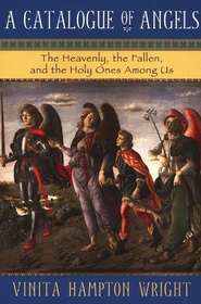 A Catalogue of Angels: The Heavenly, the Fallen, and the Holy Ones Among Us  -     By: Vinita Hampton Wright