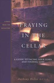 Praying in the Cellar: Facing Our Fears and Finding God   -     By: Anthony Delisi
