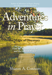 Adventures in Prayer: The Magic of Discovery: Find the Treasures in You and the Gifts of Prayer - eBook  -     By: Sharon A. Connors