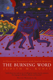 The Burning Word: A Christian Encounter with Jewish   Midrash  -              By: Judith McCune Kunst