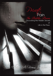 Private Pain in Public Pews: Uncovering the Hidden Secrets of Life in the Pews - eBook  -     By: Dr. Elaine A. Brown Spencer