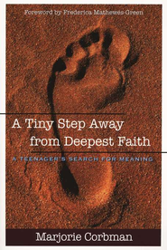 A Tiny Step Away from Deepest Faith: A Teenager's   Search for Meaning  -     By: Marjorie Corbman