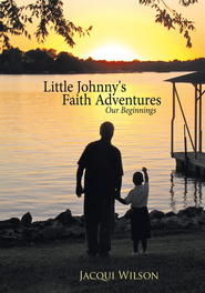 Little Johnny's Faith Adventures: Our Beginnings - eBook  -     By: Jacqui Wilson