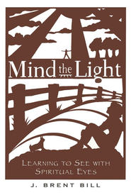 Mind the Light: Seeing with Spiritual Eyes   -     By: J. Brent Bill